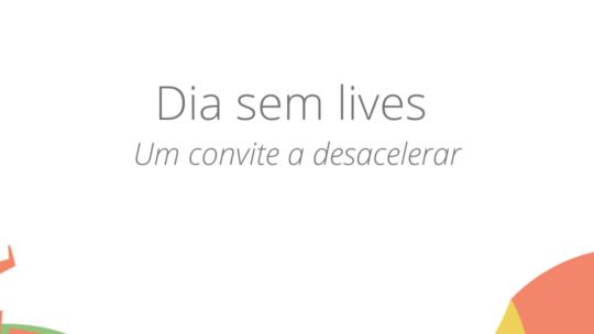 26/9: Dia sem lives | Um convite a desacelerar