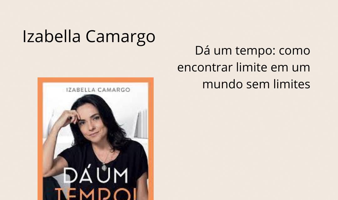 Izabella Camargo: Dá um tempo: como encontrar limite em um mundo sem limites