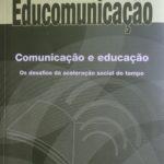 Educomunicação: comunicação e educação. Os desafios da aceleração social do tempo. De Adilson Citelli (Org). Ed. Paulinas.