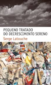 Pequeno tratado do decrescimento sereno. De Serge Latouche. São Paulo: Editora WMF, 2009