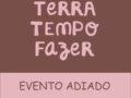 TERRA + TEMPO + FAZER: EVENTO SUSPENSO