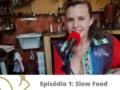 Podcast Desacelera: Episódio 1 conversa sobre Slow Food