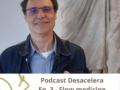Podcast Desacelera – Episódio 3: Dr Jose Carlos Campos Velho, do Slow Medicine